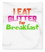 I Eat Glitter For Breakfast Fleece Blanket
