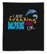 I Just Freaking Love Dolphins Ok Fleece Blanket