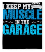 I Keep My Muscle In The Garage Fleece Blanket