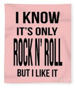 I Know Its Only Rock And Roll But I Like It Tee Fleece Blanket