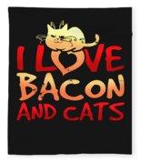I Love Bacon And Cats Fleece Blanket