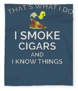 I Smoke Cigars And Know Things Fleece Blanket