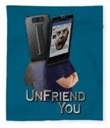 I Unfriend You Fleece Blanket