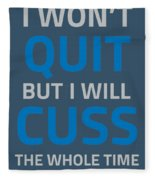 I Wont Quit But I Will Cuss The Whole Time Fleece Blanket