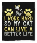 I Work Hard So My Cat Can Live A Better Life Fleece Blanket