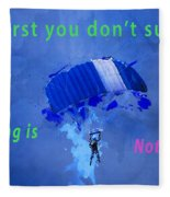 If At First You Don't Succeed, Skydiving's Not For You. Fleece Blanket
