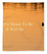 If It's Meant To Be It Will Be Fleece Blanket
