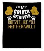If My Golden Retriever Doesn T Like You Fleece Blanket
