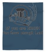 If You Are Irish You Have Enough Luck Fleece Blanket
