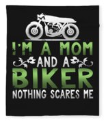 Im A Mom And A Biker Nothing Scares Me Fleece Blanket