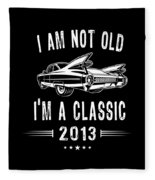 Im Not Old Im A Classic Since 2013 Birthday Gift Fleece Blanket