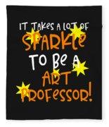It Takes A Lot Of Sparkle To Be A Art Professor Fleece Blanket