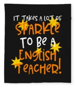 It Takes A Lot Of Sparkle To Be A English Teacher Fleece Blanket