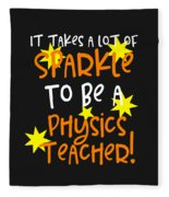 It Takes A Lot Of Sparkle To Be A Physics Teacher Fleece Blanket