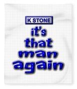 Its That Man Again Fleece Blanket