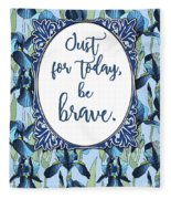 Just For Today, Be Brave Fleece Blanket