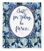 Just For Today, Be Fierce. Fleece Blanket