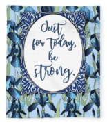 Just For Today, Be Strong. Fleece Blanket