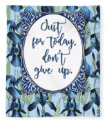 Just For Today, Dont Give Up Fleece Blanket