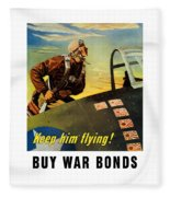 Keep Him Flying - Buy War Bonds  Fleece Blanket