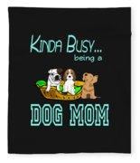 Kinda Busy Being A Dog Mom Fleece Blanket
