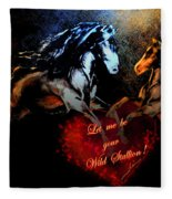 Let Me Be Your Wild Stallion Fleece Blanket
