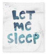 Let Me Sleep  Fleece Blanket