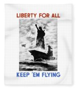 Liberty For All -- Keep 'em Flying  Fleece Blanket