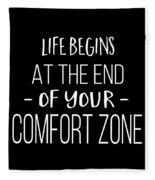 Life Begins At The End Of Your Comfort Zone Tee Fleece Blanket