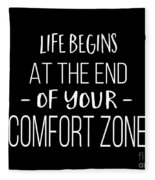 Life Begins At The End Of Your Comfort Zone Tee Fleece Blanket