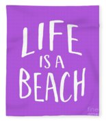 Life Is A Beach White Ink Tee Fleece Blanket