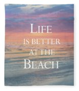 Life Is Better At The Beach Fleece Blanket