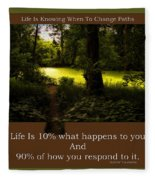 Life Is Knowing When To Change Paths Fleece Blanket