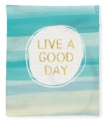 Live A Good Day- Art By Linda Woods Fleece Blanket