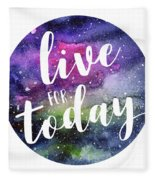 Live For Today Galaxy Watercolor Typography  Fleece Blanket