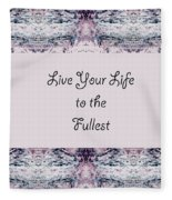 Live Your Life To The Fullest Fleece Blanket
