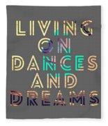 Living On Dances And Dreams Fleece Blanket