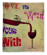 Love The Wine Your With Fleece Blanket