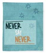 Never Say Never Fleece Blanket