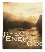 Perfect Is The Enemy Of Good Fleece Blanket