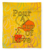 Pour A Cup Of Love - Beverage Art Fleece Blanket