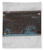 President Gerald R  Ford Stood Here Fleece Blanket