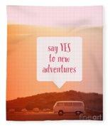 Say Yes To New Adventures Fleece Blanket