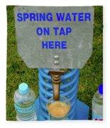 Spring Water On Tap Here Fleece Blanket