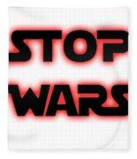 Stop Wars  Fleece Blanket
