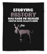 Studying History Has Made Me Realize People Have Always Been Derp Fleece Blanket