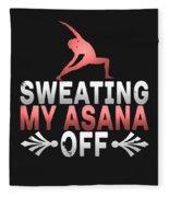 Sweating My Asana Off Fleece Blanket