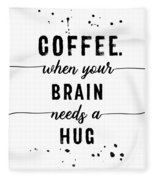 Text Art Coffee - When Your Brain Needs A Hug Fleece Blanket