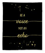Text Art Gold Be A Voice Not An Echo Fleece Blanket