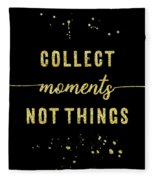 Text Art Gold Collect Moments Not Things Fleece Blanket